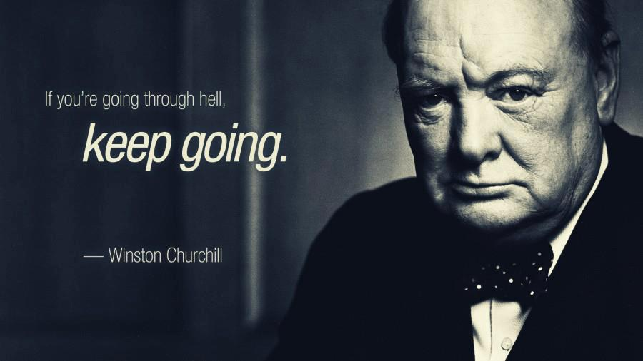 When you're going through Hell, keep going.